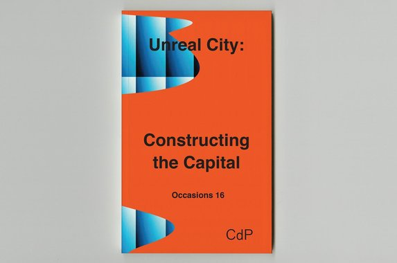 Unreal City, Constructing the Capital